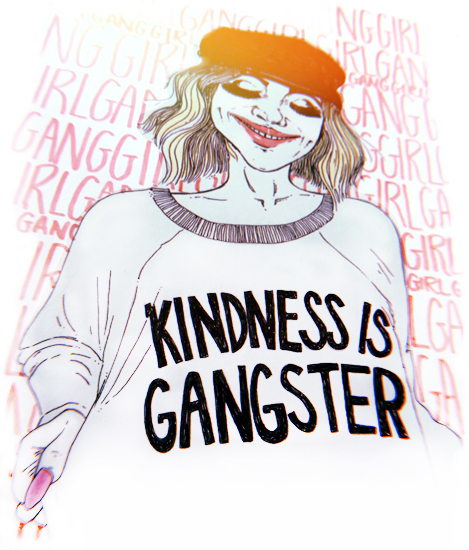 Kindness is gangster -
