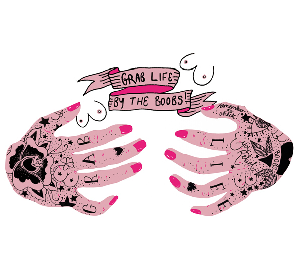 Grab life by the boobs -